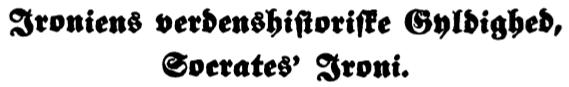 Ironijos samprata originali knygos skyriaus antraste 1841 1 Apie ironijos sampratą, nuolatos atsižvelgiant į Sokratą  (I)